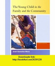 Young Child in the Family and the Community, The (4th Edition) (9780131189218) Janet Gonzalez-Mena , ISBN-10: 0131189212  , ISBN-13: 978-0131189218 ,  , tutorials , pdf , ebook , torrent , downloads , rapidshare , filesonic , hotfile , megaupload , fileserve