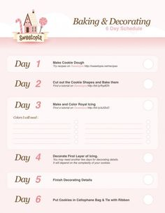 Cookie Baking and Decorating Long Schedule @Lisa Phillips-Barton Leblanc I hope you know you are so helping me with this.  Not the tutu ones, but the 6 day schedule.  Haha.  I'll do day 1, 2 and 6 by myself.  But be prepared for day 3, 4 and 5.  :)