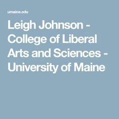 Leigh Johnson - College of Liberal Arts and Sciences - University of Maine