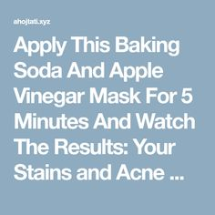 Apply This Baking Soda And Apple Vinegar Mask For 5 Minutes And Watch The Results: Your Stains and Acne Will Disappear As If by a Magic!