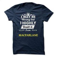MACFARLANE - I may be Team - #shirts! #tshirt sayings. BUY NOW => https://www.sunfrog.com/Valentines/MACFARLANE--I-may-be-Team.html?68278
