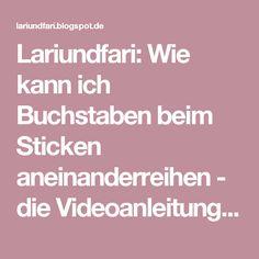 Lariundfari: Wie kann ich Buchstaben beim Sticken aneinanderreihen - die Videoanleitung für my editor und die Brother innovis 955