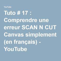 Tuto # 17 : Comprendre une erreur SCAN N CUT Canvas simplement (en français) - YouTube