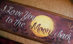 love you to the moon and back signs - Google Search