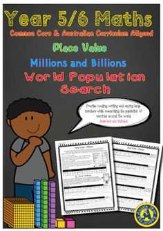 Grade 5 and 6 Mathematics - Place value  Millions and BillionsLarge Numbers Population Search is a great resource for upper primary students to practise reading, writing and saying large numbers up to billions. Students are able to use iPads or computers to search the CIA World Fact Book website to find the population for seven countries and place them in to place value charts and write them in words.