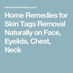 Home Remedies for Skin Tags Removal Naturally on Face, Eyelids, Chest, Neck skintagremovalhel... http://www.wartalooza.com/general-information/does-wartrol-really-work