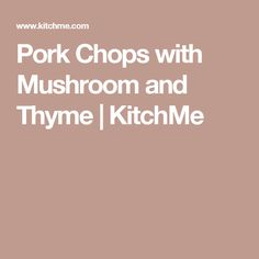 Pork Chops with Mushroom and Thyme | KitchMe