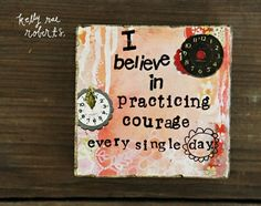 I believe in practicing courage every single day.Wood Manifesto Block-Courage | Garden Gallery Iron Works