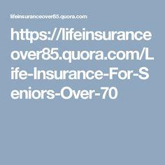 https://lifeinsuranceover85.quora.com/Life-Insurance-For-Seniors-Over-70