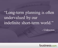 "Quote of the day 2/2/2015: ""Long-term planning is often undervalued by indefinite short-term world."" - Unknown"
