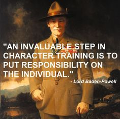 Lord Robert Baden Powell Quote Responsibility Character Development Training Individual Self-Confidence Boy Scouts BSA Family Scouting Cub Girl Scout Outdoor Recreation Education Life Skills Youth Teenager Scout Camping, Camping Life, Scout Mom, Girl Scouts, Baden Powell Quotes, Bp Quote, Scout Quotes, Les Scouts, Robert Baden Powell