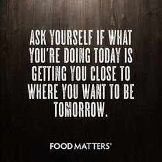 Ask yourself this... www.foodmatters.com #foodmatters #FMquotes
