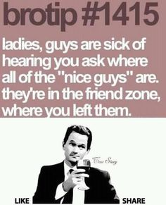 How about the fact that guys friend zone girls all the time? The two guys I'm interested in have locked me in the friend zone. Friend Zone, Great Quotes, Funny Quotes, Barney Quotes, Awesome Quotes, Quotable Quotes, How I Met Your Mother, I Meet You, Humor