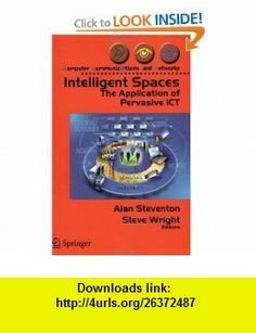 Intelligent Spaces The Application of Pervasive ICT (Computer Communications and Networks) (9781846280023) Alan Steventon, Steve Wright , ISBN-10: 1846280028  , ISBN-13: 978-1846280023 ,  , tutorials , pdf , ebook , torrent , downloads , rapidshare , filesonic , hotfile , megaupload , fileserve