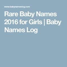 Rare Baby Names 2016 for Girls | Baby Names Log