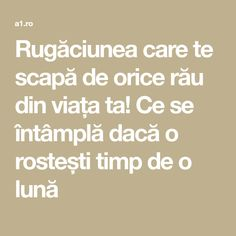 Rugăciunea care te scapă de orice rău din viața ta! Ce se întâmplă dacă o rostești timp de o lună Orice, Prayers, Parenting, Spirit, Math Equations, Yoga, Decor, Decoration, Prayer