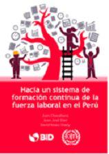 Hacia un sistema de formación continua de la fuerza laboral en el Perú / Juan Chacaltana, Juan José Díaz, David Rosas-Shady. Cód. HD 5761.A6 C13