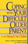 Coping with Your Difficult Older Parent By Grace Lebow, Barbara Kane, Irwin Lebow