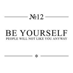 be yourself people won't like you anyway - Google Search