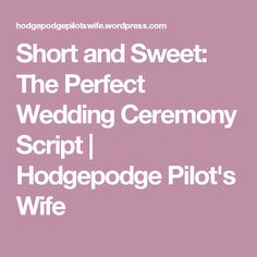 Short and Sweet: The Perfect Wedding Ceremony Script – Hodgepodge Pilot's Wife Wedding Officiant Script, Wedding Script, Wedding Quotes, Wedding Vows, Our Wedding, Wedding Ideas, Trendy Wedding, Wedding Blog, Simple Wedding Ceremony Script
