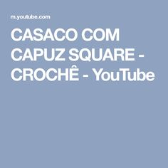 CASACO COM CAPUZ SQUARE - CROCHÊ - YouTube Granny Squares, Youtube, Coats With Hoods, Free Pattern, Youtubers, Youtube Movies