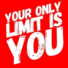 The only limit is you!