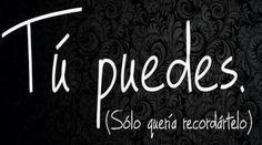 Tu puedes solo queria recordártelo #frases#puedes#lanotadelretumbe www.decorceramica.jimdo.com