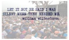"""William Wilberforce: """"So enormous, so dreadful, so irremediable did the [slave] trade's wickedness appear that my own mind was completely made up for abolition. Let the consequences be what they would: I from this time determined that I would never rest until I had effected its abolition."""""""