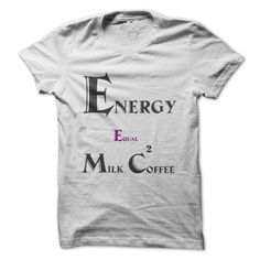 Energy equal Milk Coffee  T Shirt, Hoodie, Sweatshirt