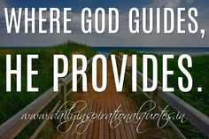 Where God guides, He provides. ~ Anonymous