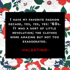 #valentino #quote Which decade of fashion is your favorite?