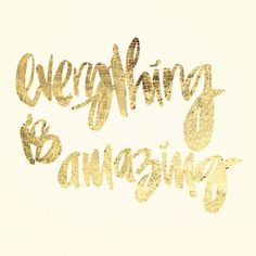 gilded poster - everything is amazing. via Etsy. Perspective Love this quote! Great Quotes, Quotes To Live By, Me Quotes, Inspirational Quotes, Motivational, Pretty Words, Beautiful Words, Affirmations, Lema