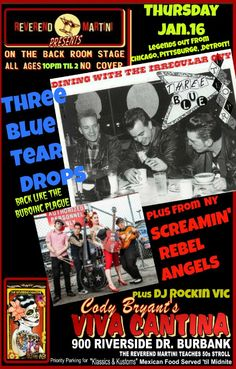 THREE BLUE TEAR DROPS LEGENDS FROM DETROIT, CHICAGO, PITTSBURGE PLUS FROM NEW YORK SCREAMIN' REBEL ANGELS AND DJ ROCKIN VIC REVEREND MARTINI PRESENTS A SPECIAL THURSDAY AT CODY'S VIVA CANTINA JAN. 16TH ALL AGES, NO COVER BUT SUPPORT THE SHOW..LEAVE YOUR OWN BOOZE AT HOME!