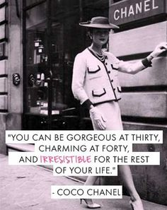 What Would Coco Chanel Say! I'm at the  irresistible age now!