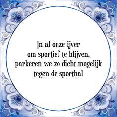 In al onze ijver om sportief te blijven parkeren we zo dicht mogelijk tegen de sporthal - Bekijk of bestel deze Tegel nu op Tegelspreuken.nl