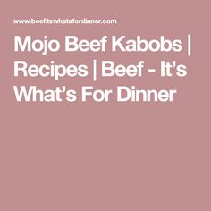 Mojo Beef Kabobs | Recipes | Beef - It's What's For Dinner
