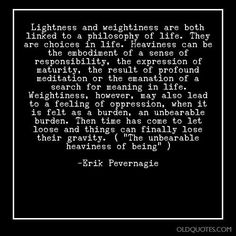 Lightness and weightiness are both linked to a philosophy of life. They are choices in life. Heaviness can be the embodiment of a sense of... Royalty-free image quotes and sayings. Life Philosophy, Free Image, Milan, No Response, Meant To Be, Choices, Royalty, Cards Against Humanity, Let It Be
