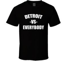 Detroit Vs. Everybody (White Font) T Shirt
