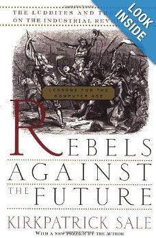 Rebels Against The Future: The Luddites And Their War On The Industrial Revolution: Lessons For The Computer Age: Kirkpatrick Sale: 9780201407181: Amazon.com: Books
