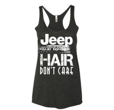 Jeep Hair Don't Care Tank http://7nest.storenvy.com/products/13229436-jeep-hair-dont-care-tank