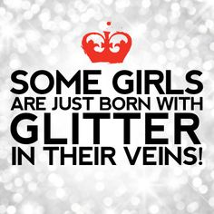 Some girls are just born with glitter in their veins