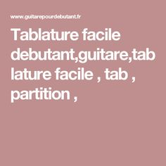 Tablature facile debutant,guitare,tablature facile , tab , partition ,