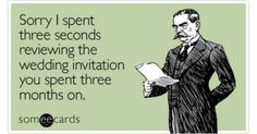 Free, Weddings Ecard: Sorry I spent three seconds reviewing the wedding invitation you spent three months on