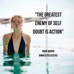 """""""The greatest enemy of self-doubt is action"""" Mark Wager"""