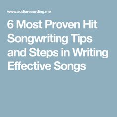 6 Most Proven Hit Songwriting Tips and Steps in Writing Effective Songs