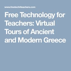 Free Technology for Teachers: Virtual Tours of Ancient and Modern Greece