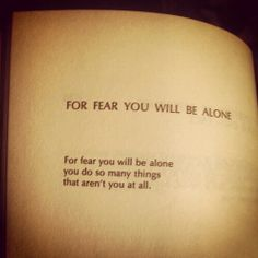 Richard Brautigan- For Fear You Will Be Alone Quotes To Live By, Me Quotes, Random Quotes, Fear Of Being Alone, Dark Thoughts, Word Nerd, Book Writer, Writing Poetry, Lus