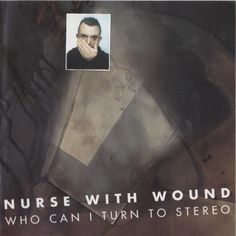 Nurse With Wound - Who Can I Turn To Stereo (CD, Album) at Discogs