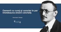 """""""Oamenii cu curaj şi caracter le par întotdeauna stranii celorlalţi."""" Hermann Hesse Words, Memes, Characters, Meme, Horse"""