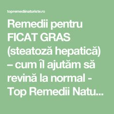 Remedii pentru FICAT GRAS (steatoză hepatică) – cum ȋl ajutăm să revină la normal - Top Remedii Naturiste Salvia, Good To Know, Cancer, Health Fitness, Healthy, Pixi, Yoga, Style, Medicine